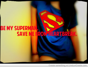 ... , life, love, pretty, quote, quotes, superman, superman heartbreak