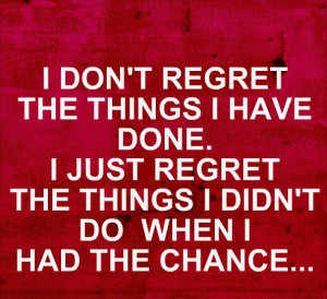 don't regret the things I have done