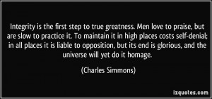 Integrity is the first step to true greatness. Men love to praise, but ...