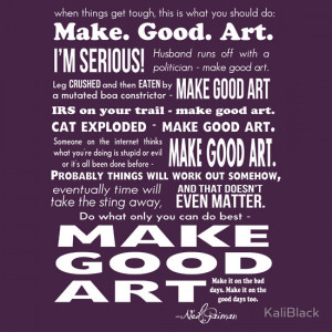 KaliBlack › Portfolio › Make Good Art - Neil Gaiman quote (dark)
