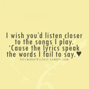 "... Play. Cause The Lyrics Speak The Words I Fail To Say "" ~ Music Quote"