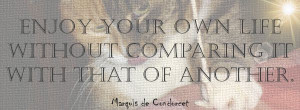 ... life without comparing it with that of another. Marquis de Condorcet