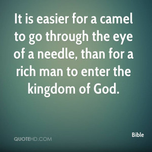 ... the eye of a needle, than for a rich man to enter the kingdom of God