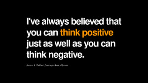 ve always believed that you can think positive just as well as you ...