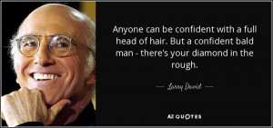 Anyone can be confident with a full head of hair. But a confident bald ...