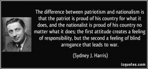 The difference between patriotism and nationalism is that the patriot ...