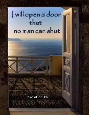 know all the things you do, and Ihave opened a door for you that no ...