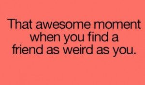 Quotes About Being Weird With Friends #quote #quotes #weird