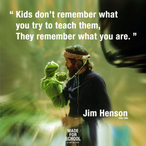 Jim Henson – Kids remember what you are.