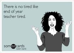 ... end of year teacher tired more teacher friends a men teacher tired