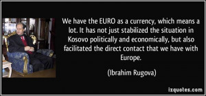 We have the EURO as a currency, which means a lot. It has not just ...