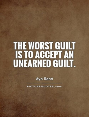 The worst guilt is to accept an unearned guilt Picture Quote #1