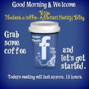 Good Morning Facebook Addicts there is also a Facebook addicts meeting ...