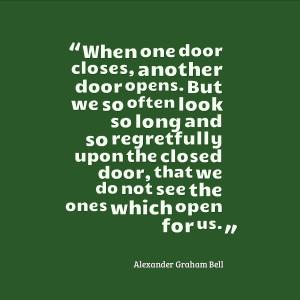 When one door closes, another door opens. But we so often look so long ...