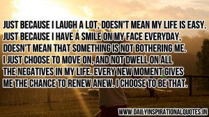 mean my life is easy. just because I have a smile on my face everyday ...