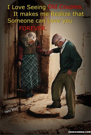 love seeing old couples. It makes me realize that someone can love ...