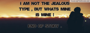am not the jealous type , Pictures , but what's mine is mine ! end ...