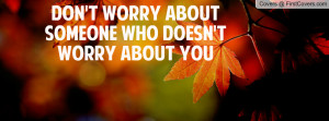 don't worry about someone who doesn't worry about you , Pictures