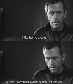 Sad House Quote On Believing You're Better Off Alone