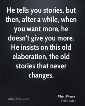 He tells you stories, but then, after a while, when you want more, he ...