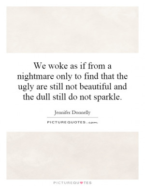 ... still not beautiful and the dull still do not sparkle. Picture Quote
