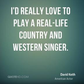 ... really love to play a real-life country and western singer