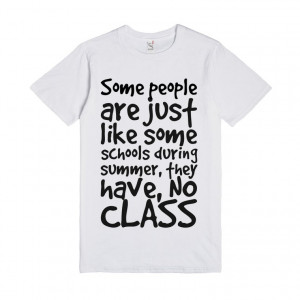 ... some schools during summer, they have, NO CLASS, Custom T Shirt Quotes