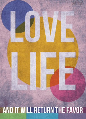 Love life and it will return the favor