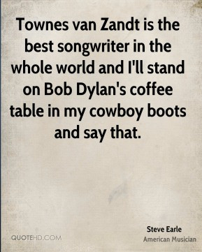 Steve Earle - Townes van Zandt is the best songwriter in the whole ...