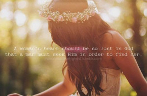 woman s heart should be so lost in god that a man must seek him in ...