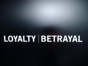 LOYALTY | BETRAYAL