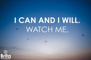 can and I will. Watch me.