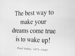 ... best way to make ur dreams come true is to wake up! – Dream Quote