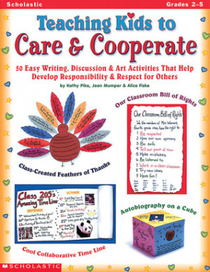 Teaching Kids to Care & Cooperate: 50 Easy Writing, Discussion & Art ...