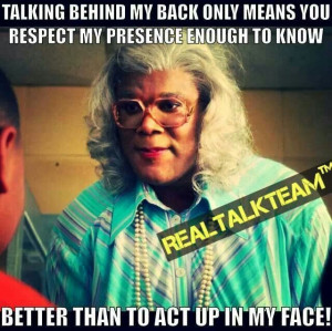 Love Madea. Going through this RIGHT now. Grow up people!