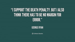 support the death penalty. But I also think there has to be no ...