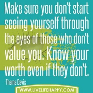 ... value you. Know your worth even if they don't. ~Dr. Thema Bryant Davis