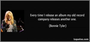 Every time I release an album my old record company releases another ...