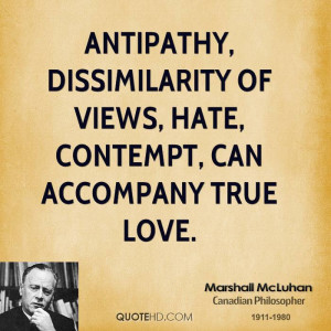 Antipathy, dissimilarity of views, hate, contempt, can accompany true ...
