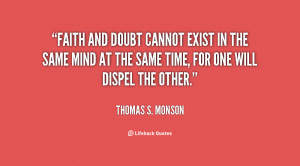 quote-Thomas-S.-Monson-faith-and-doubt-cannot-exist-in-the-145921.png