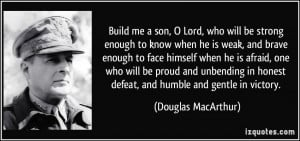 ... honest defeat, and humble and gentle in victory. - Douglas MacArthur