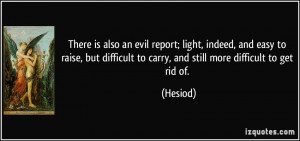 There is also an evil report; light, indeed, and easy to raise, but ...