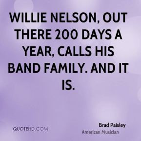 Willie Nelson, out there 200 days a year, calls his band family. And ...