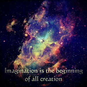 Imagination is the begining of all creation