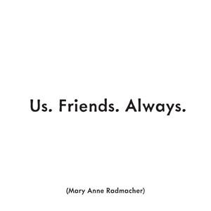 """... Us. Friends. Always."""" -Mary Anne Radmacher Quotable Magnet M252"""