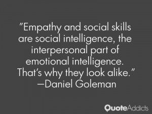 """... emotional intelligence. That's why they look alike."""" — Daniel"""
