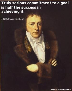... success in achieving it - Wilhelm von Humboldt Quotes - StatusMind.com