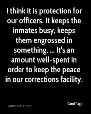 think it is protection for our officers. It keeps the inmates busy ...