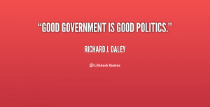 quote-Richard-J.-Daley-good-government-is-good-politics-10564.png
