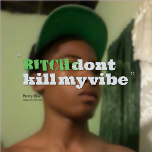 Quotes Picture: beeeeeep dont kill my vibe